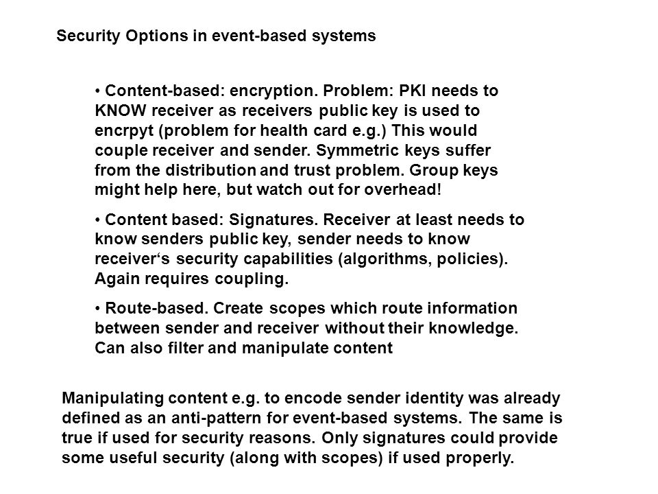 Security Options in event-based systems Content-based: encryption.