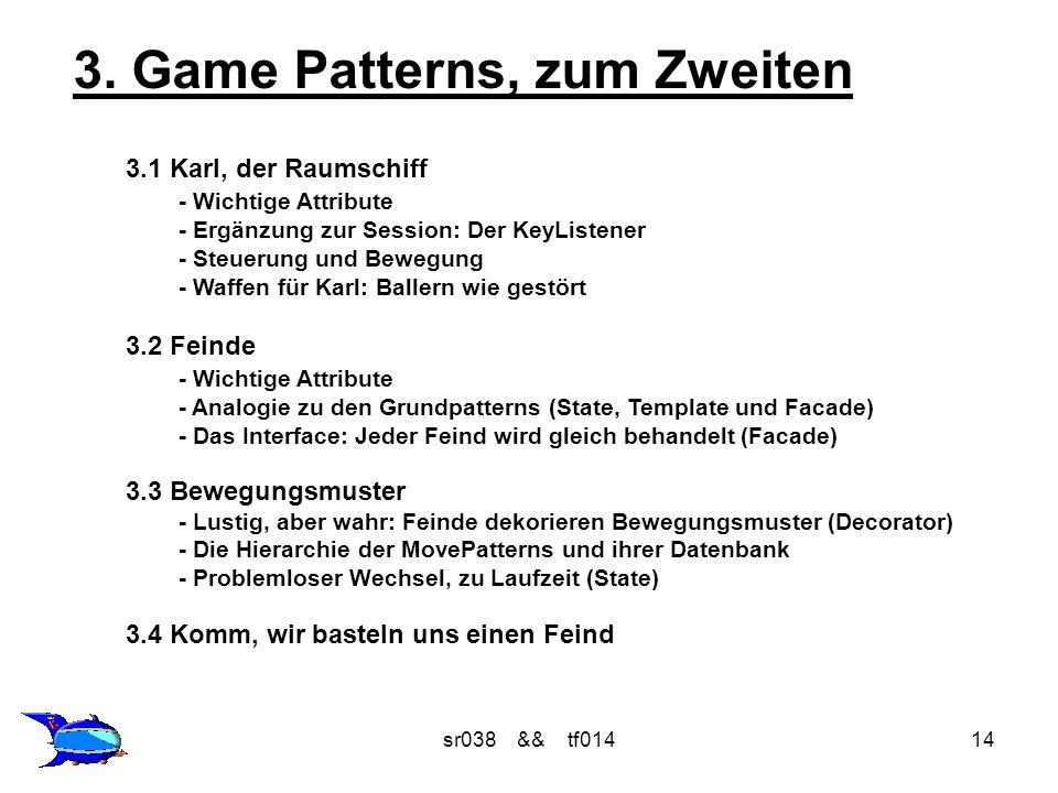 sr038 && tf01414 3. Game Patterns, zum Zweiten 3.1 Karl, der Raumschiff - Wichtige Attribute - Ergänzung zur Session: Der KeyListener - Steuerung und