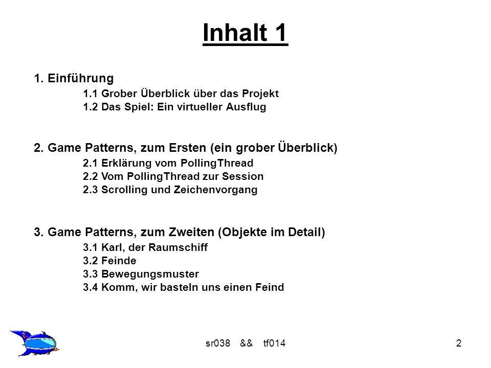 sr038 && tf0142 Inhalt 1 1. Einführung 1.1 Grober Überblick über das Projekt 1.2 Das Spiel: Ein virtueller Ausflug 2. Game Patterns, zum Ersten (ein g