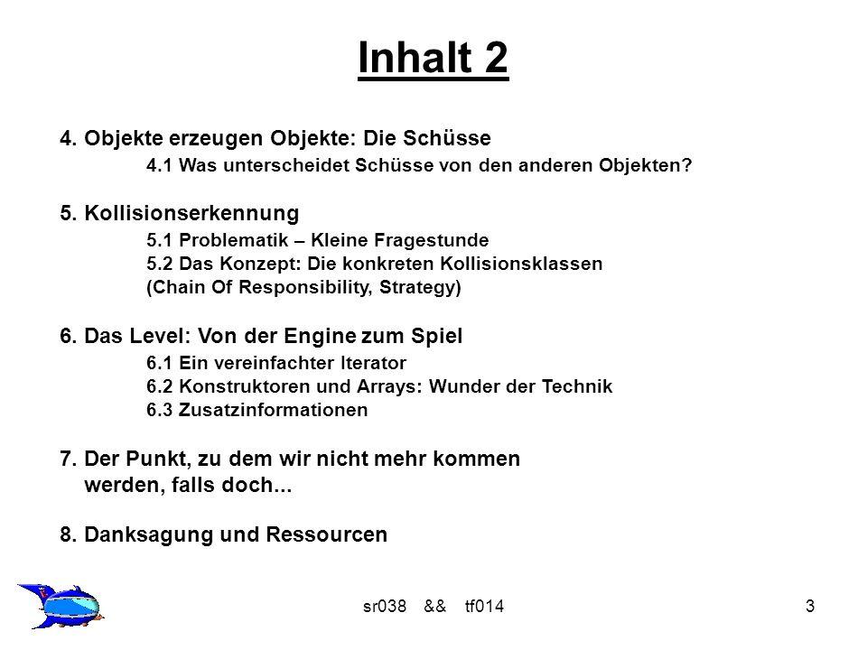 sr038 && tf01434 6.1 Ein vereinfachter Iterator > + hasNextStep() : boolean + nextStep() : void + putWallsIntoList() : void + putEnemiesIntoList() : void Level + nextStep() : void + putWallsIntoList() : void + putEnemiesIntoList() : void Hierarchie der Level Level1_1 - enemyArray : IEnemy [ ] [ ] - wallArray : IWall [ ] [ ] + hasNextStep() : boolean Der levelManager() in der Session iteriert mit den Methoden hasNextStep() und nextStep() über die Arrays der konkreten Level.