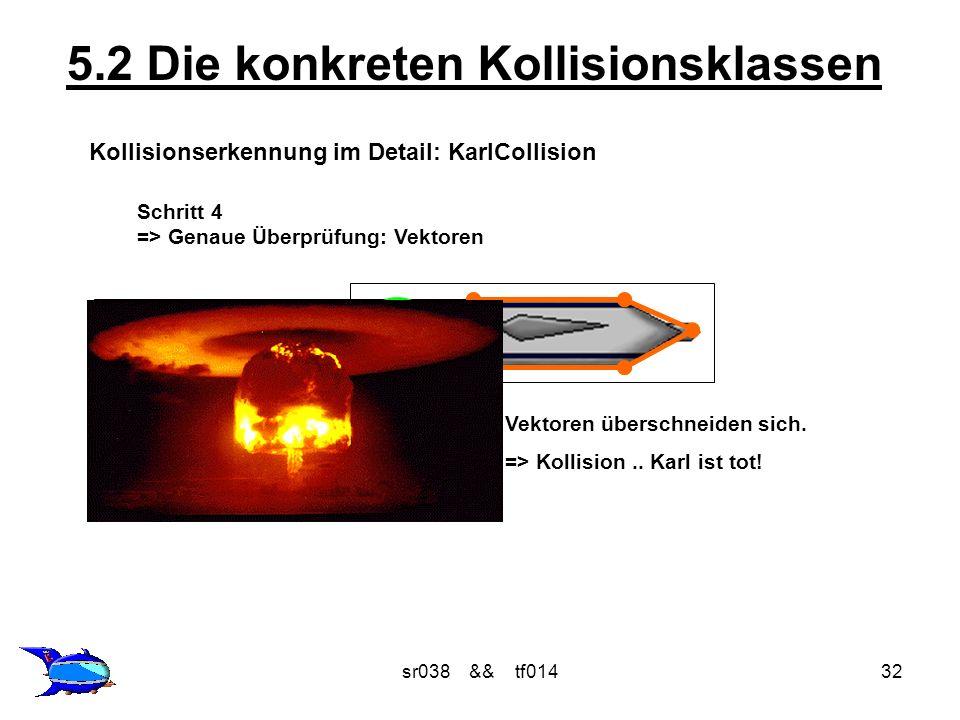 sr038 && tf01432 5.2 Die konkreten Kollisionsklassen Kollisionserkennung im Detail: KarlCollision Schritt 4 => Genaue Überprüfung: Vektoren Vektoren ü
