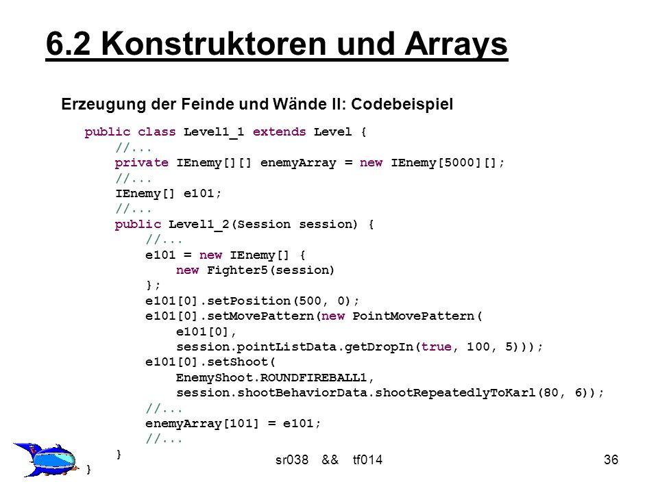 sr038 && tf01436 6.2 Konstruktoren und Arrays Erzeugung der Feinde und Wände II: Codebeispiel public class Level1_1 extends Level { //...