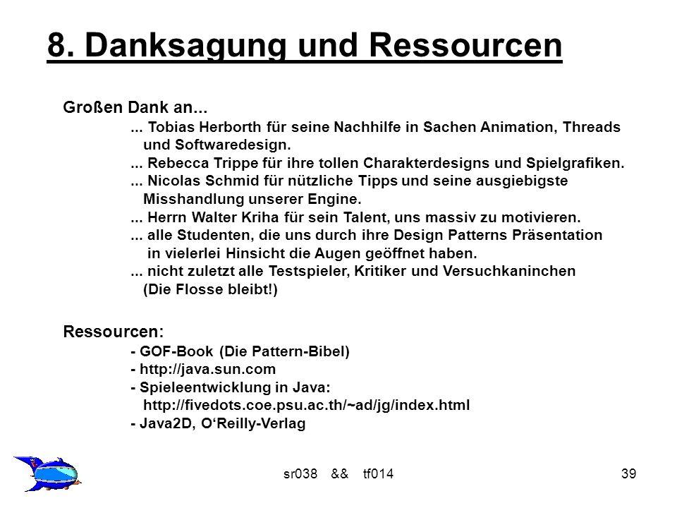 sr038 && tf01439 8. Danksagung und Ressourcen Großen Dank an...... Tobias Herborth für seine Nachhilfe in Sachen Animation, Threads und Softwaredesign