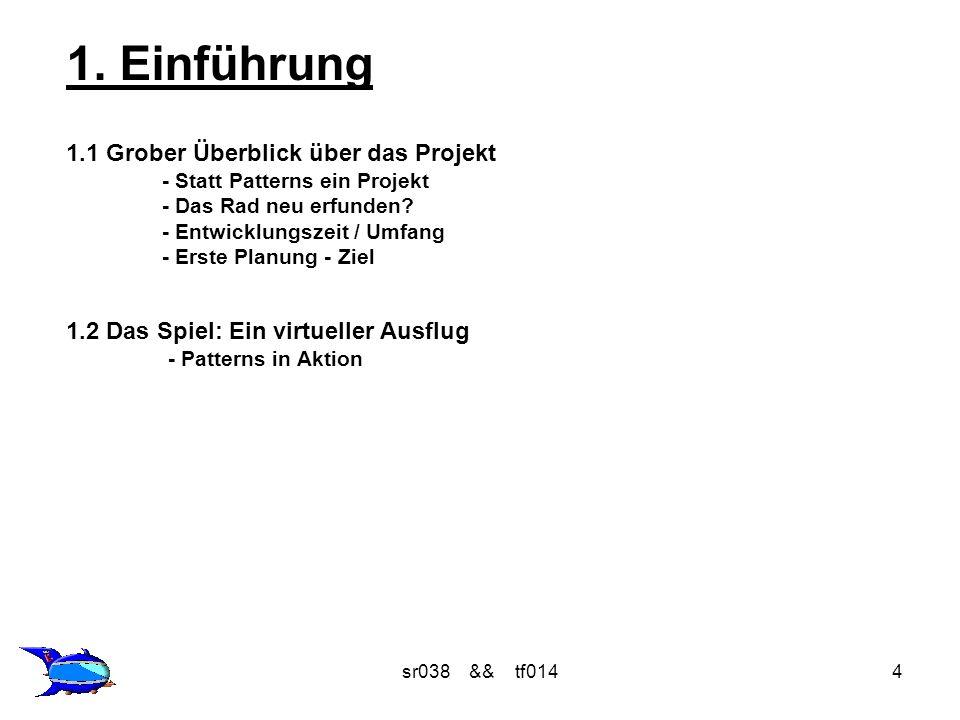 sr038 && tf0144 1.1 Grober Überblick über das Projekt - Statt Patterns ein Projekt - Das Rad neu erfunden? - Entwicklungszeit / Umfang - Erste Planung
