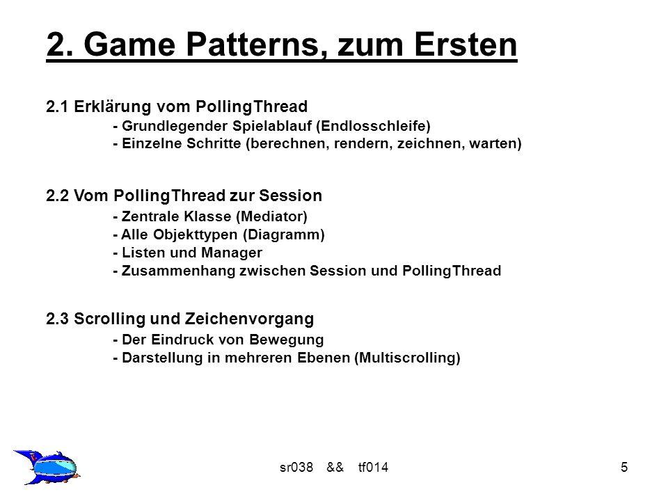 sr038 && tf0146 2.1 Erklärung vom PollingThread Vereinfachter Spielablauf: while (true) { //Aktuellen Zustand des Spiels berechnen.
