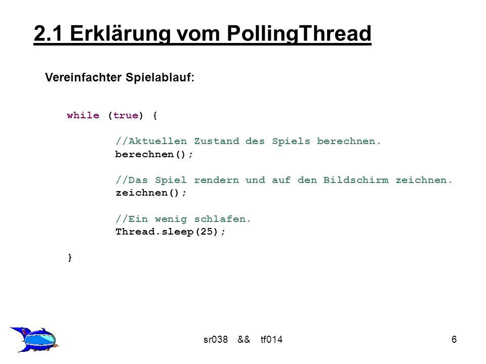 sr038 && tf0146 2.1 Erklärung vom PollingThread Vereinfachter Spielablauf: while (true) { //Aktuellen Zustand des Spiels berechnen. berechnen(); //Das