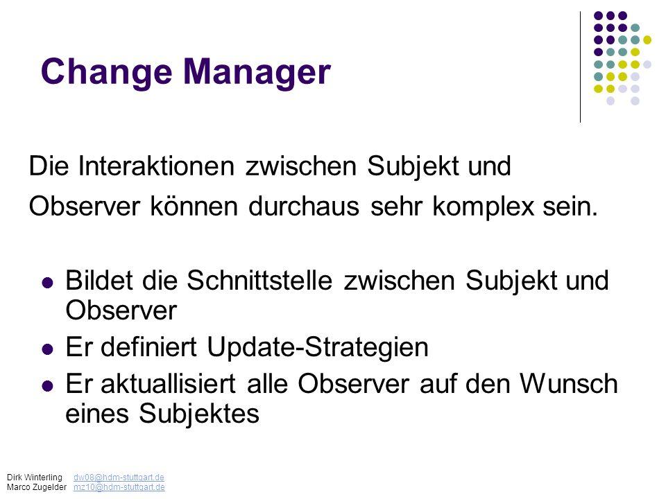 Change Manager Bildet die Schnittstelle zwischen Subjekt und Observer Er definiert Update-Strategien Er aktuallisiert alle Observer auf den Wunsch ein