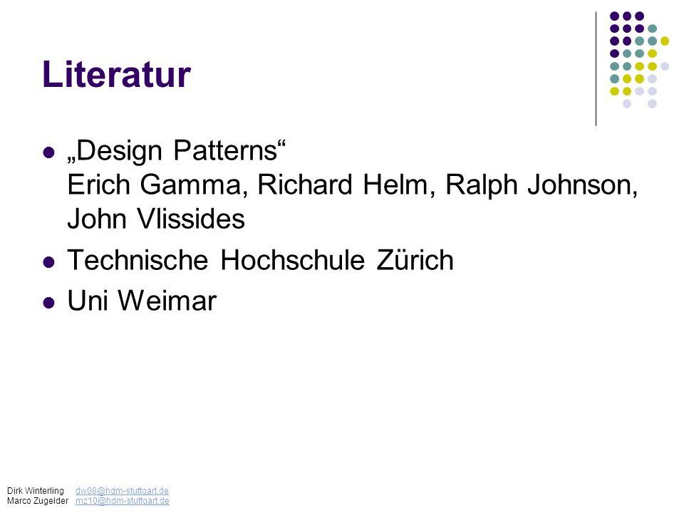 Literatur Design Patterns Erich Gamma, Richard Helm, Ralph Johnson, John Vlissides Technische Hochschule Zürich Uni Weimar Dirk Winterlingdw08@hdm-stu
