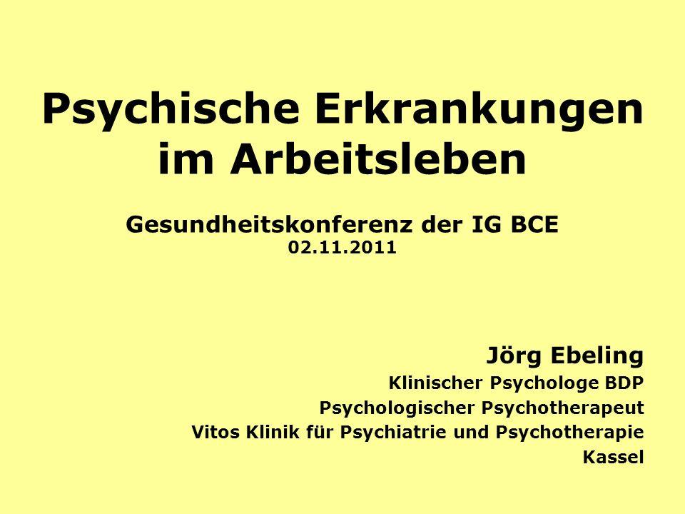 Psychische Erkrankungen im Arbeitsleben Gesundheitskonferenz der IG BCE 02.11.2011 Jörg Ebeling Klinischer Psychologe BDP Psychologischer Psychotherapeut Vitos Klinik für Psychiatrie und Psychotherapie Kassel