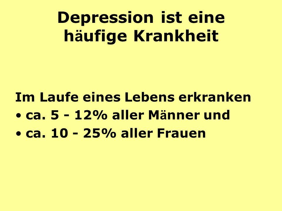 Depression ist eine h ä ufige Krankheit Im Laufe eines Lebens erkranken ca.