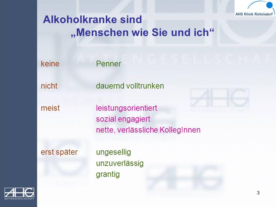 33 Alkoholkranke sind Menschen wie Sie und ich keinePenner nichtdauernd volltrunken meistleistungsorientiert sozial engagiert nette, verlässliche Koll
