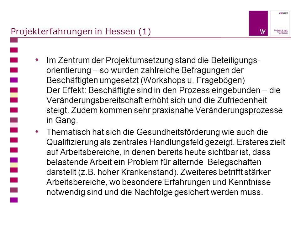 Projekterfahrungen in Hessen (1) Im Zentrum der Projektumsetzung stand die Beteiligungs- orientierung – so wurden zahlreiche Befragungen der Beschäfti