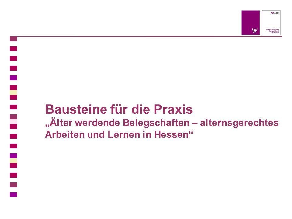 Bausteine für die Praxis Älter werdende Belegschaften – alternsgerechtes Arbeiten und Lernen in Hessen