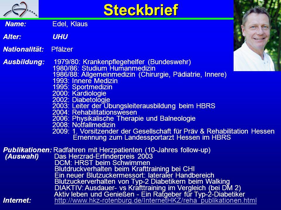 Steckbrief Name: Edel, Klaus Alter: UHU Nationalität: Pfälzer Ausbildung: 1979/80: Krankenpflegehelfer (Bundeswehr) 1980/86: Studium Humanmedizin 1986