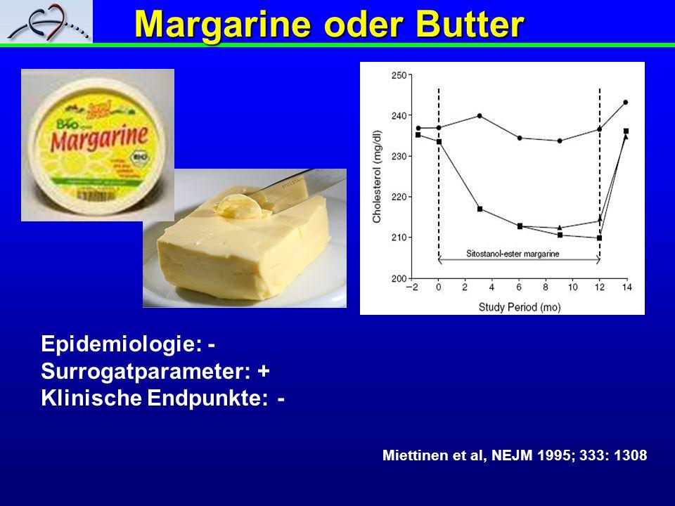 Margarine oder Butter Miettinen et al, NEJM 1995; 333: 1308 Epidemiologie: - Surrogatparameter: + Klinische Endpunkte: -