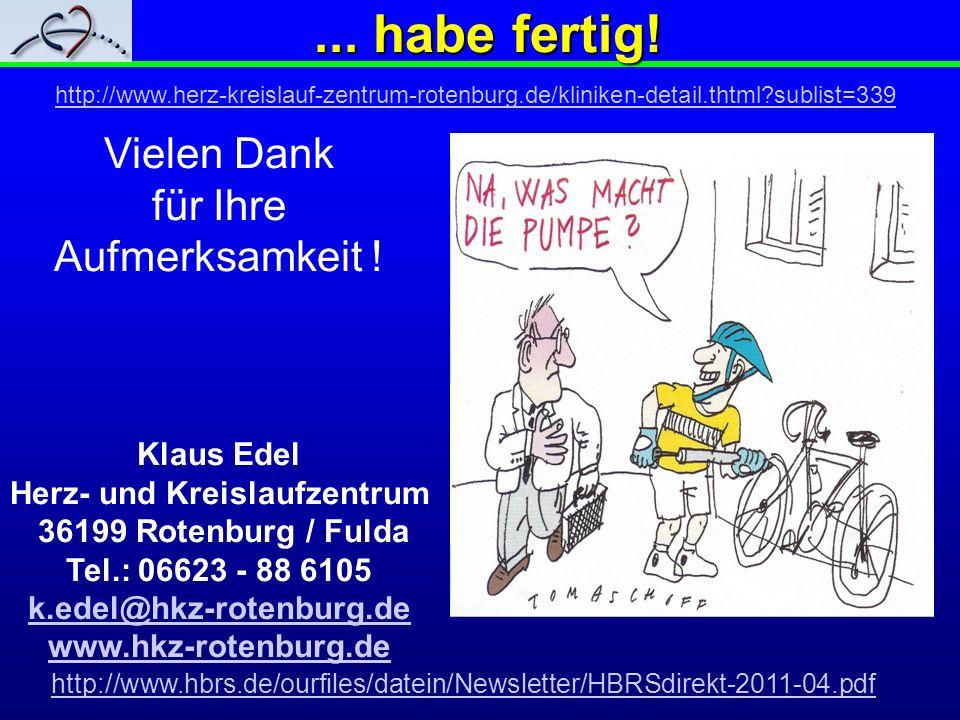 ... habe fertig! Vielen Dank für Ihre Aufmerksamkeit ! Klaus Edel Herz- und Kreislaufzentrum 36199 Rotenburg / Fulda Tel.: 06623 - 88 6105 k.edel@hkz-