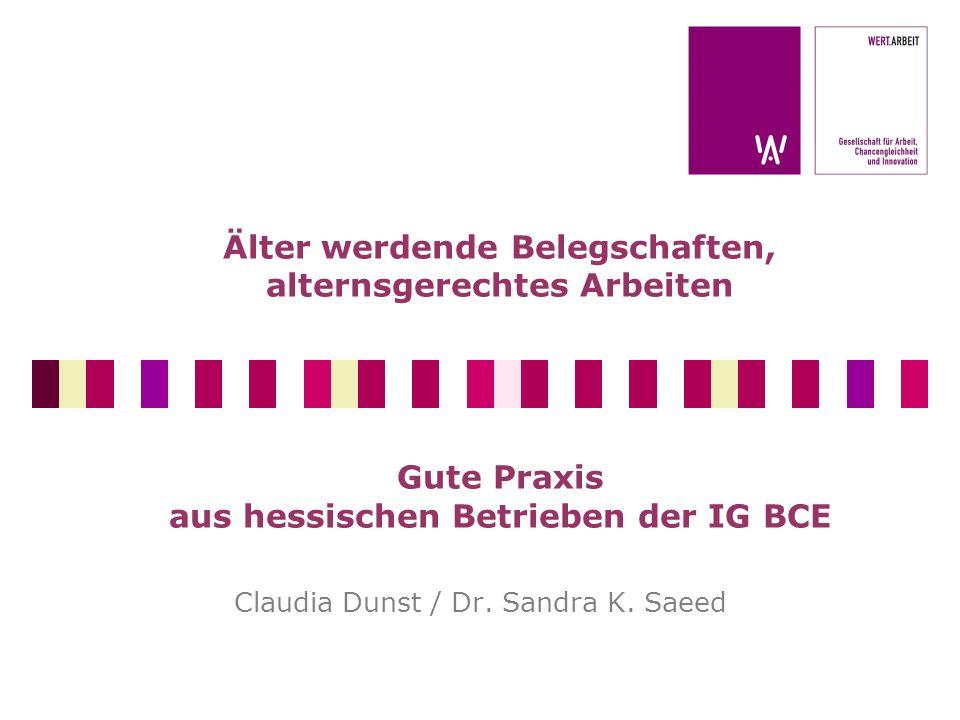 Älter werdende Belegschaften, alternsgerechtes Arbeiten Gute Praxis aus hessischen Betrieben der IG BCE Claudia Dunst / Dr. Sandra K. Saeed
