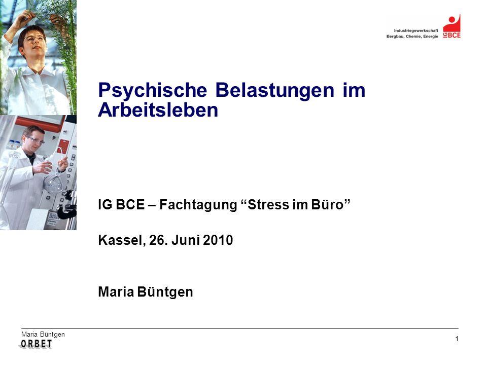 Maria Büntgen 1 Psychische Belastungen im Arbeitsleben IG BCE – Fachtagung Stress im Büro Kassel, 26. Juni 2010 Maria Büntgen Psychische Belastungen i