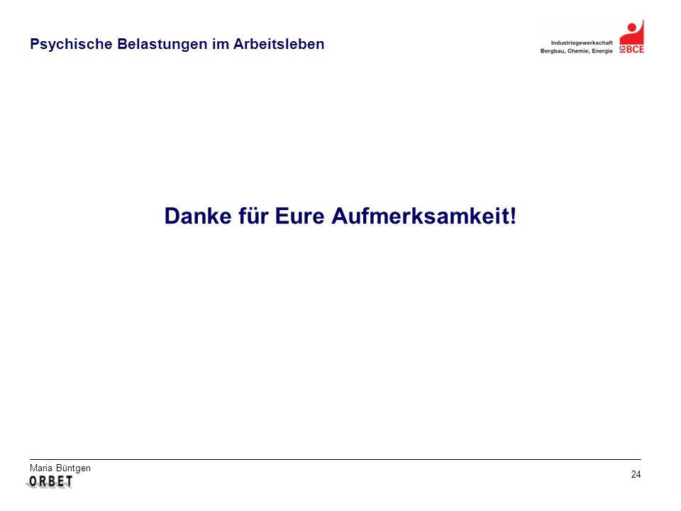 Maria Büntgen 24 Psychische Belastungen im Arbeitsleben Danke für Eure Aufmerksamkeit!