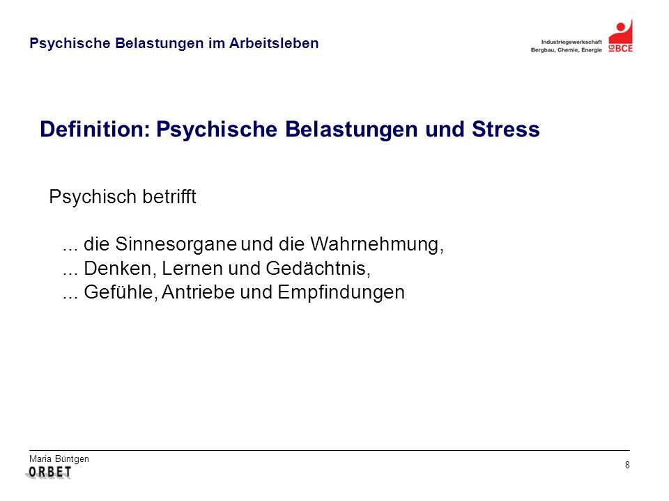 Maria Büntgen 8 Psychische Belastungen im Arbeitsleben Psychisch betrifft... die Sinnesorgane und die Wahrnehmung,... Denken, Lernen und Gedächtnis,..