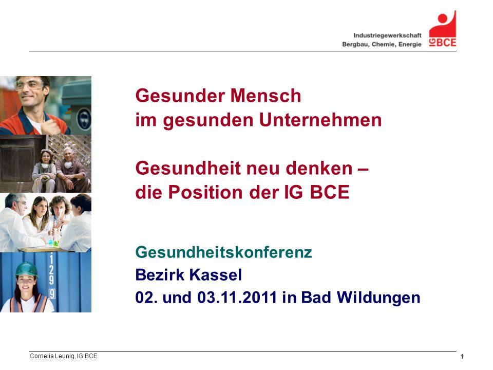 Cornelia Leunig, IG BCE 1 Gesunder Mensch im gesunden Unternehmen Gesundheit neu denken – die Position der IG BCE Gesundheitskonferenz Bezirk Kassel 0