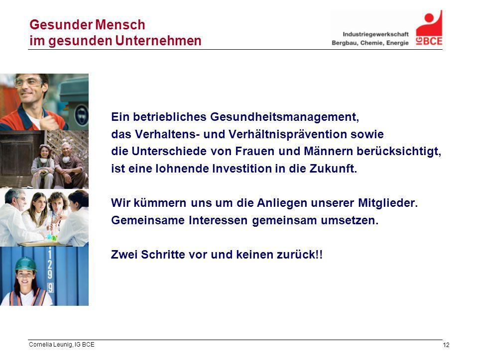 Cornelia Leunig, IG BCE 12 Gesunder Mensch im gesunden Unternehmen Ein betriebliches Gesundheitsmanagement, das Verhaltens- und Verhältnisprävention s
