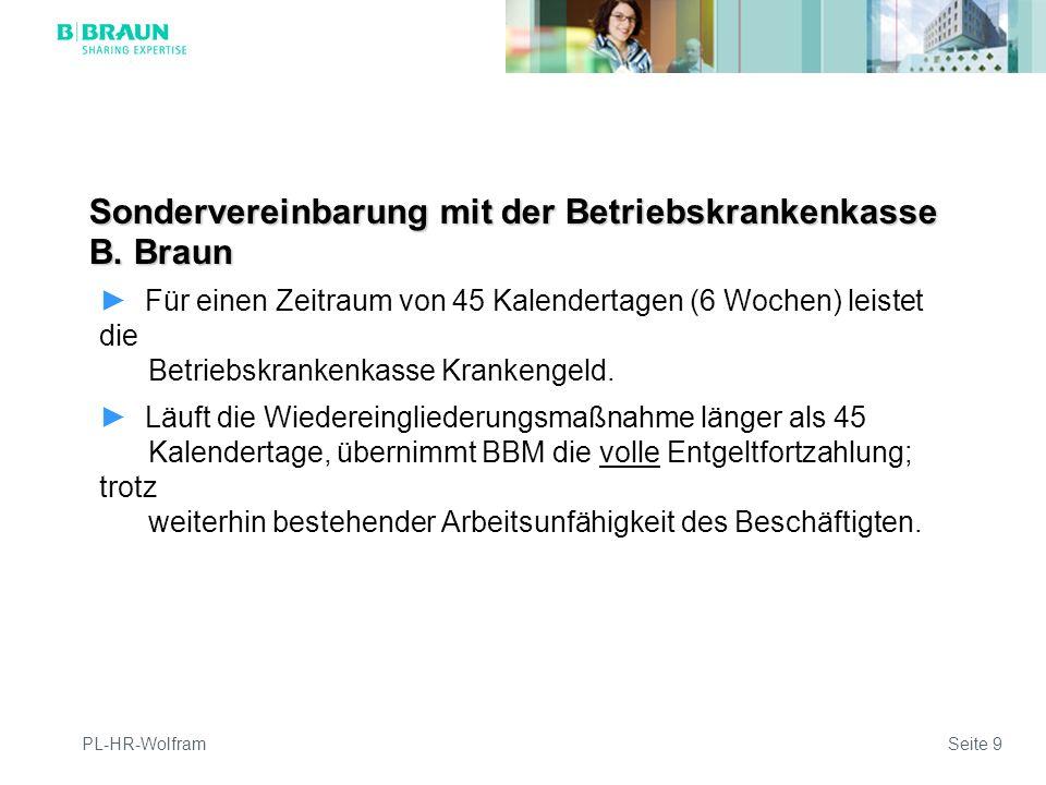PL-HR-WolframSeite 9 Sondervereinbarung mit der Betriebskrankenkasse B. Braun Für einen Zeitraum von 45 Kalendertagen (6 Wochen) leistet die Betriebsk