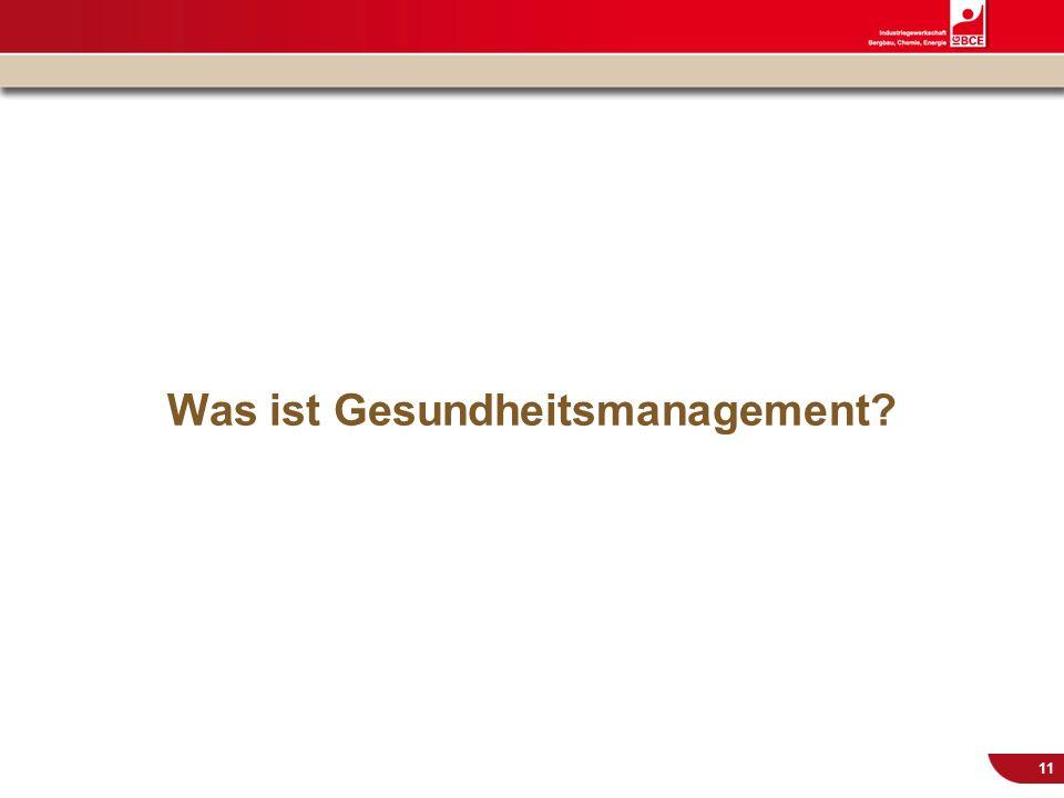 © IG BCE, Abt. Sozialpolitik, 20110817 BGM in KMU – Gesundh.konf. Kassel Nov 2011 11 Was ist Gesundheitsmanagement?