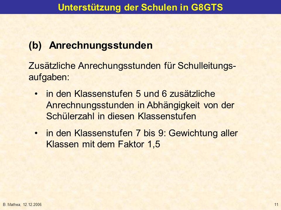 B. Mathea, 12.12.200611 Unterstützung der Schulen in G8GTS (b)Anrechnungsstunden Zusätzliche Anrechungsstunden für Schulleitungs- aufgaben: in den Kla