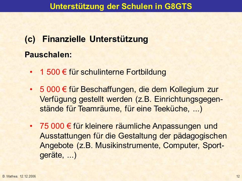 B. Mathea, 12.12.200612 Unterstützung der Schulen in G8GTS (c)Finanzielle Unterstützung Pauschalen: 1 500 für schulinterne Fortbildung 5 000 für Besch