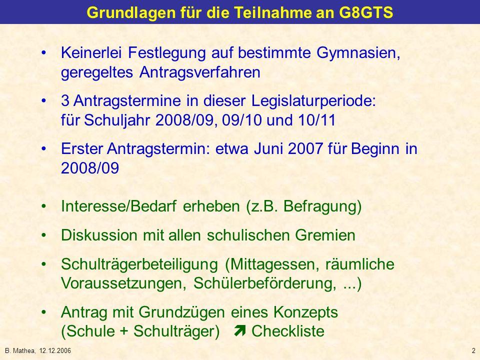 B. Mathea, 12.12.20062 Grundlagen für die Teilnahme an G8GTS Keinerlei Festlegung auf bestimmte Gymnasien, geregeltes Antragsverfahren 3 Antragstermin
