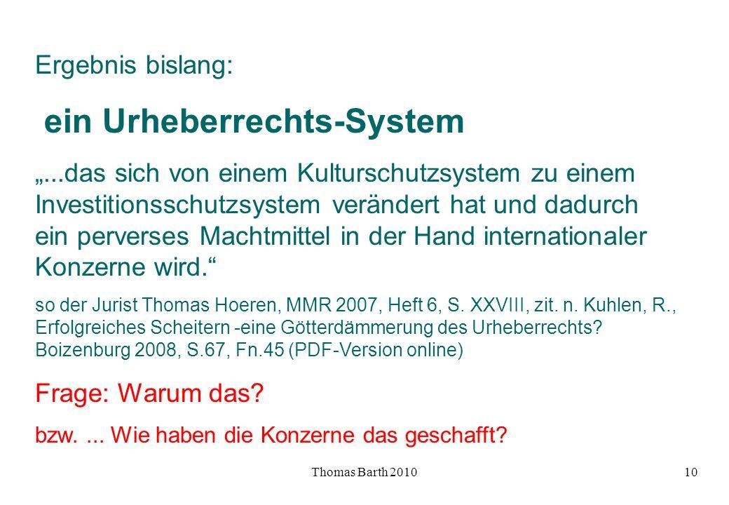Thomas Barth 201010 Ergebnis bislang: ein Urheberrechts-System...das sich von einem Kulturschutzsystem zu einem Investitionsschutzsystem verändert hat