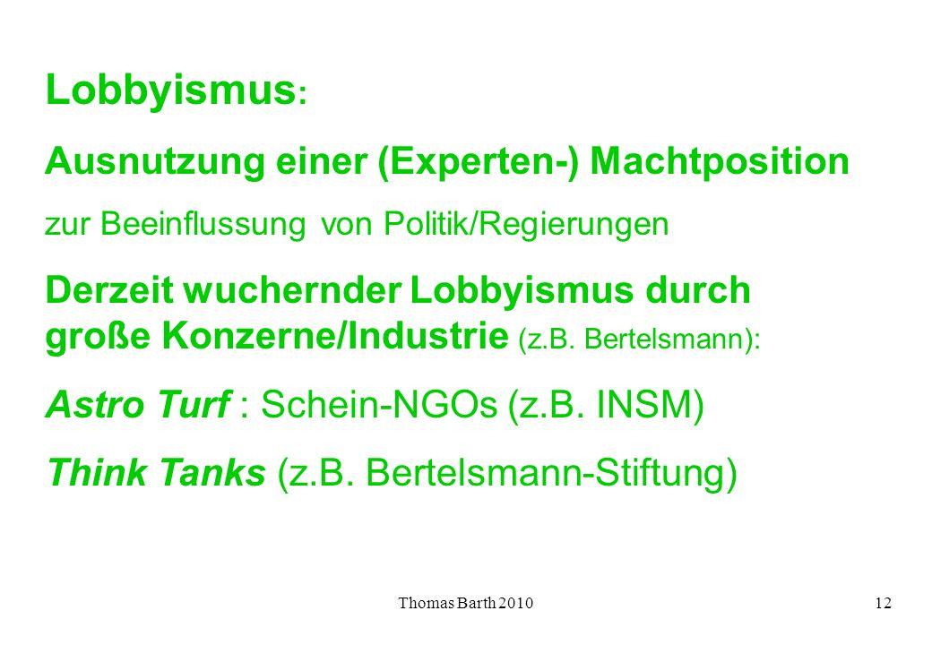 Thomas Barth 201012 Lobbyismus : Ausnutzung einer (Experten-) Machtposition zur Beeinflussung von Politik/Regierungen Derzeit wuchernder Lobbyismus du