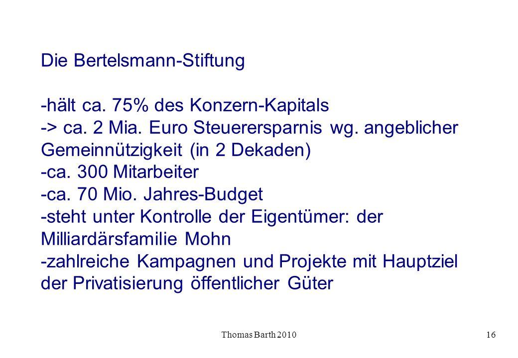 Thomas Barth 201016 Die Bertelsmann-Stiftung -hält ca. 75% des Konzern-Kapitals -> ca. 2 Mia. Euro Steuerersparnis wg. angeblicher Gemeinnützigkeit (i