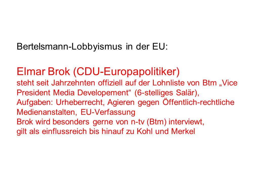 Bertelsmann-Lobbyismus in der EU: Elmar Brok (CDU-Europapolitiker) steht seit Jahrzehnten offiziell auf der Lohnliste von Btm Vice President Media Dev