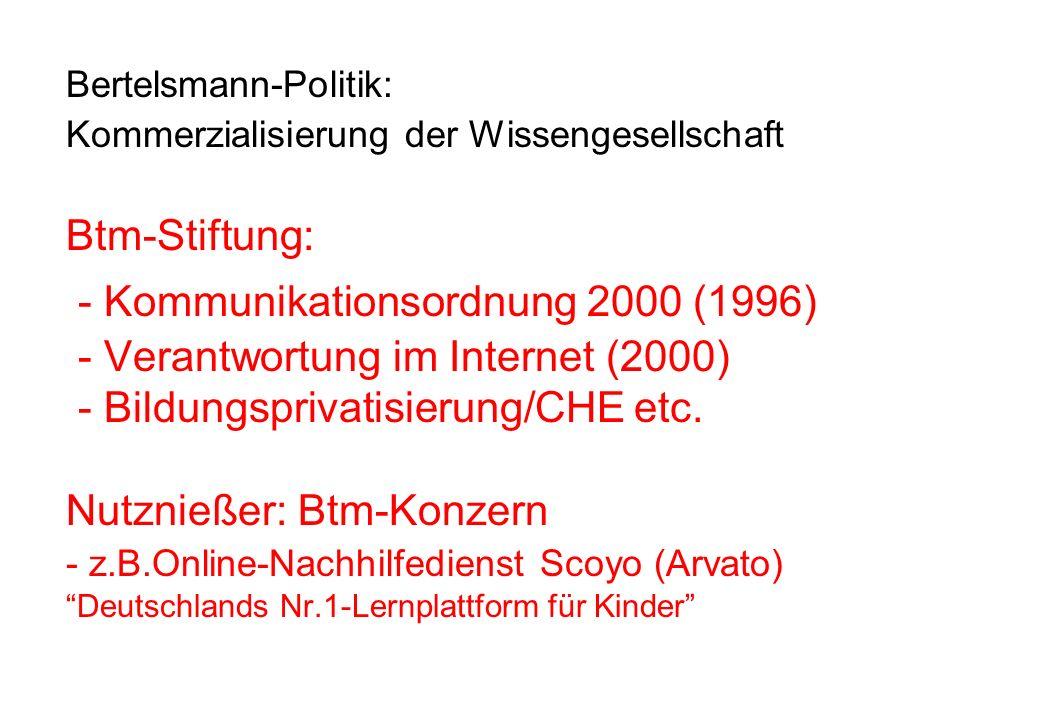 Bertelsmann-Politik: Kommerzialisierung der Wissengesellschaft Btm-Stiftung: - Kommunikationsordnung 2000 (1996) - Verantwortung im Internet (2000) -