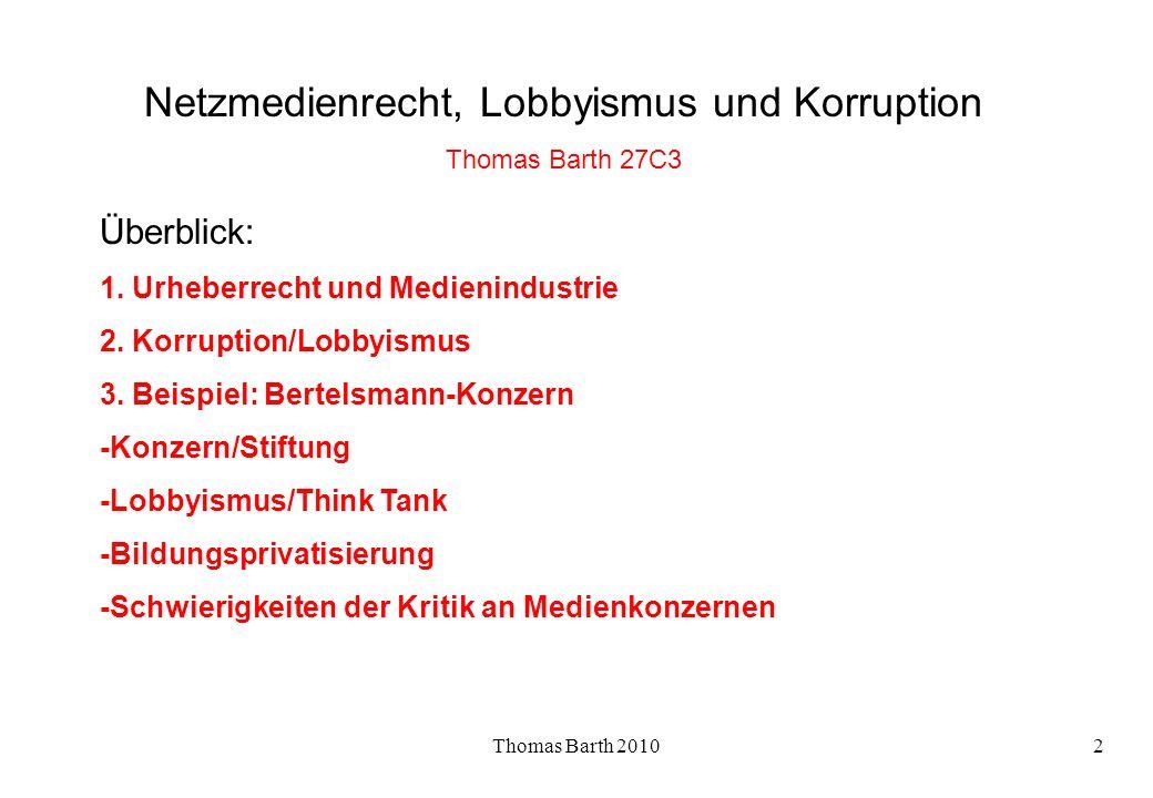 Thomas Barth 20102 Netzmedienrecht, Lobbyismus und Korruption Thomas Barth 27C3 Überblick: 1. Urheberrecht und Medienindustrie 2. Korruption/Lobbyismu