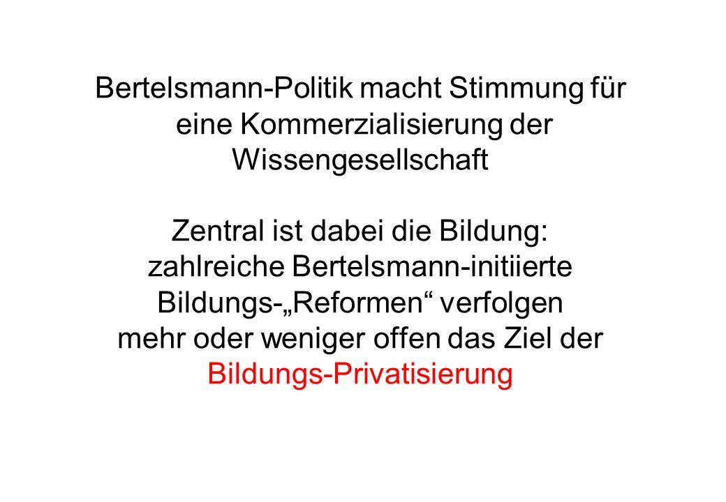 Bertelsmann-Politik macht Stimmung für eine Kommerzialisierung der Wissengesellschaft Zentral ist dabei die Bildung: zahlreiche Bertelsmann-initiierte
