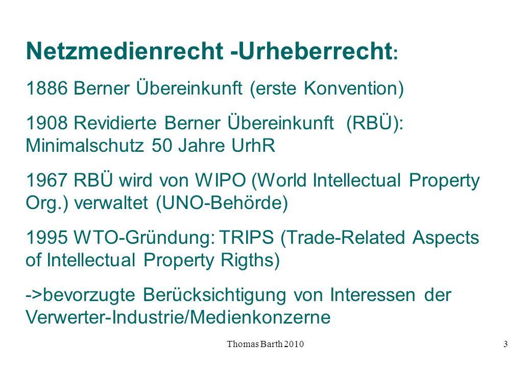 Thomas Barth 20103 Netzmedienrecht -Urheberrecht : 1886 Berner Übereinkunft (erste Konvention) 1908 Revidierte Berner Übereinkunft (RBÜ): Minimalschut