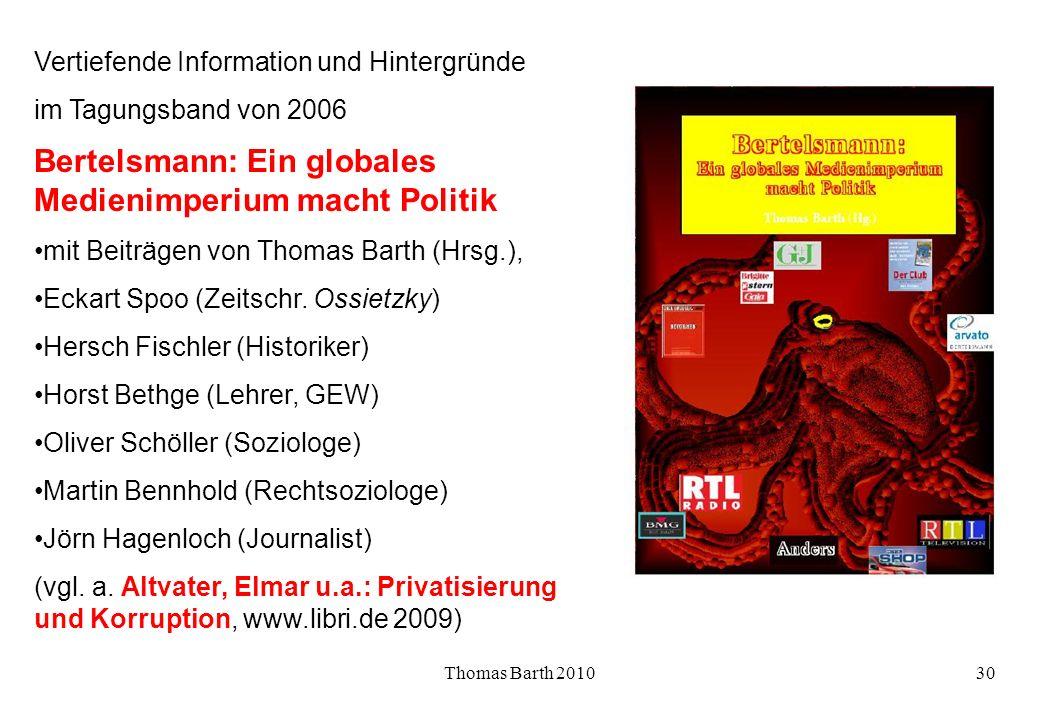 Thomas Barth 201030 Vertiefende Information und Hintergründe im Tagungsband von 2006 Bertelsmann: Ein globales Medienimperium macht Politik mit Beiträ