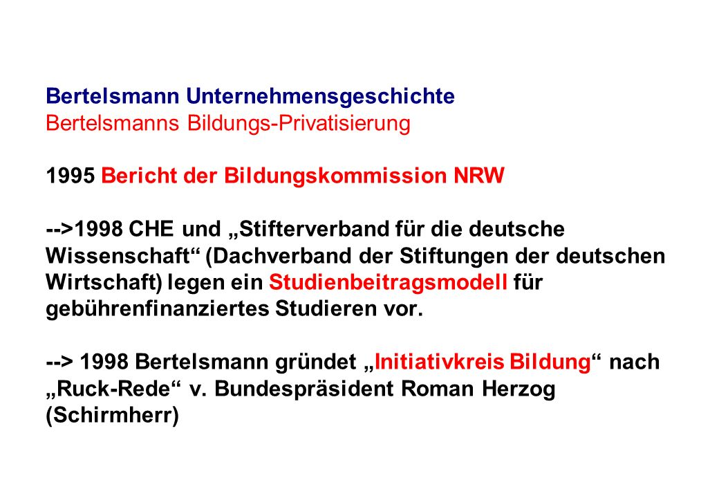 Bertelsmann Unternehmensgeschichte Bertelsmanns Bildungs-Privatisierung 1995 Bericht der Bildungskommission NRW -->1998 CHE und Stifterverband für die