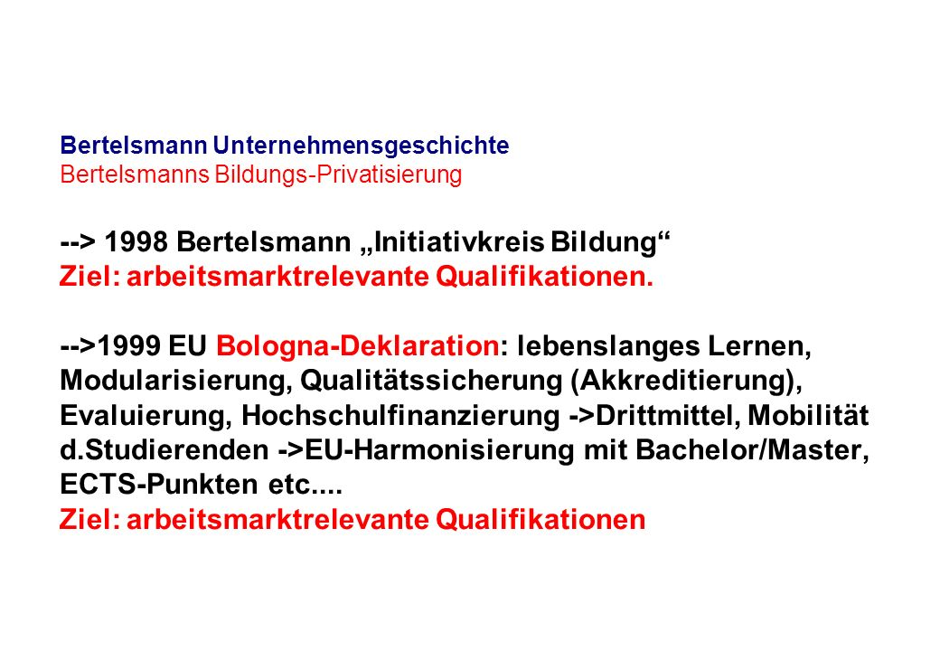 Bertelsmann Unternehmensgeschichte Bertelsmanns Bildungs-Privatisierung --> 1998 Bertelsmann Initiativkreis Bildung Ziel: arbeitsmarktrelevante Qualif