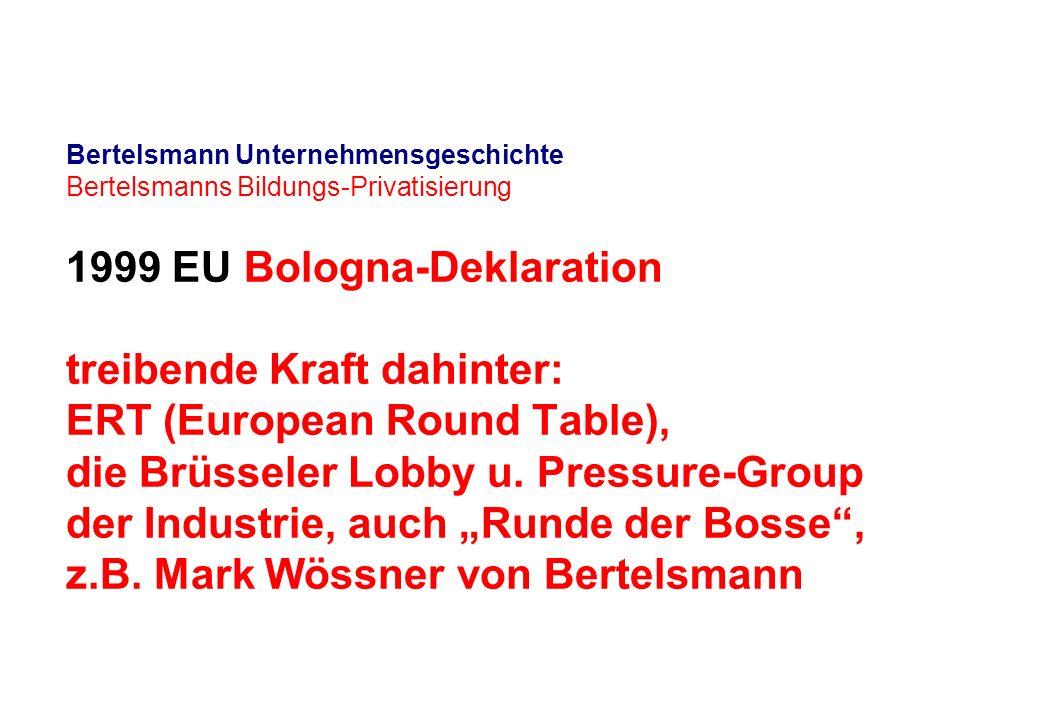 Bertelsmann Unternehmensgeschichte Bertelsmanns Bildungs-Privatisierung 1999 EU Bologna-Deklaration treibende Kraft dahinter: ERT (European Round Tabl
