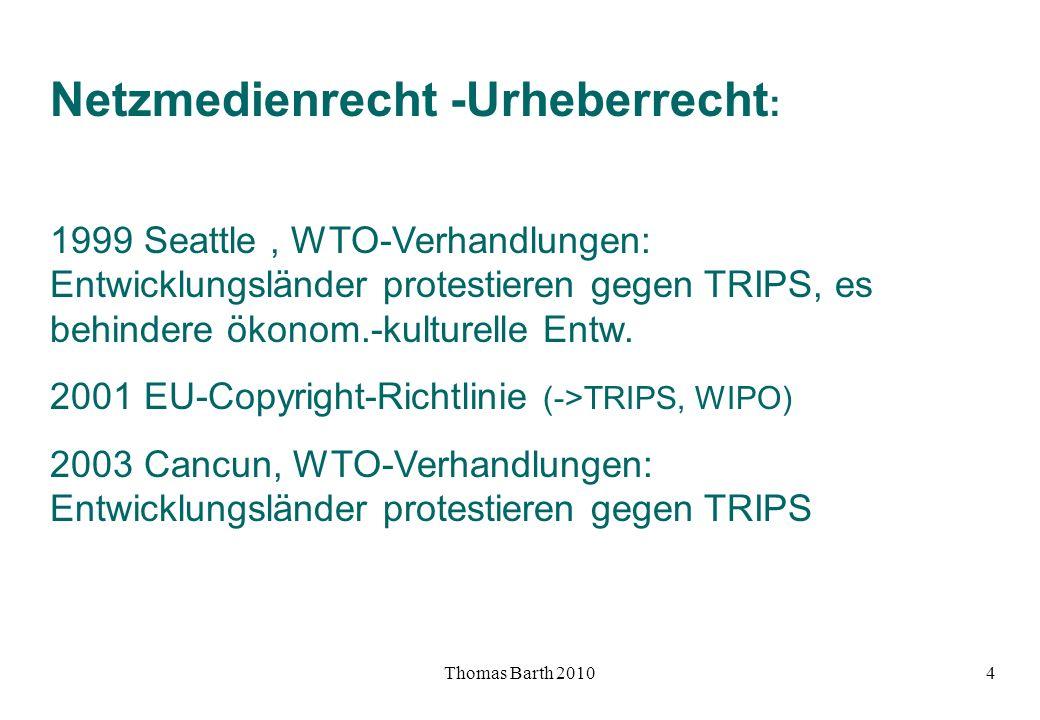 Thomas Barth 20105 Urheberrecht 2001 EU-Copyright-Richtlinie speist sich auch aus: US-Strategie GII (Global Information Infrastructure): Ziel Informationswirtschaft, Schutz des Handels mit Informationsgütern Bangemann-Report (1995) von EU-Kommissar Martin Bangemann (FDP/Telefonica-Skandal: Korruption?)