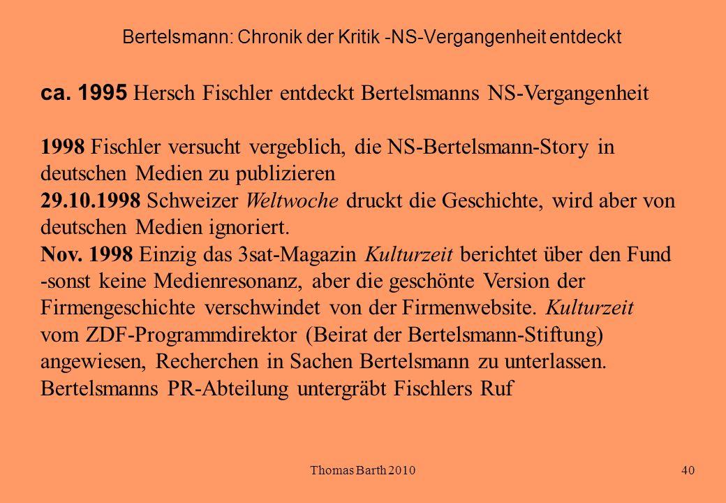 Thomas Barth 201040 Bertelsmann: Chronik der Kritik -NS-Vergangenheit entdeckt ca. 1995 Hersch Fischler entdeckt Bertelsmanns NS-Vergangenheit 1998 Fi