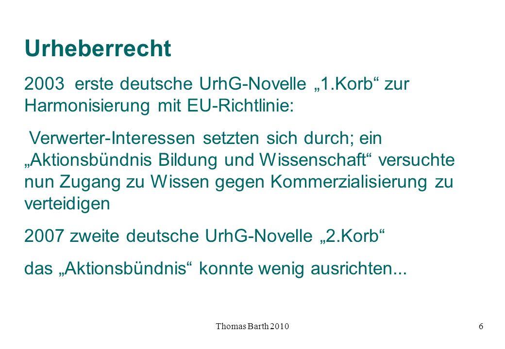 Thomas Barth 20106 Urheberrecht 2003 erste deutsche UrhG-Novelle 1.Korb zur Harmonisierung mit EU-Richtlinie: Verwerter-Interessen setzten sich durch;