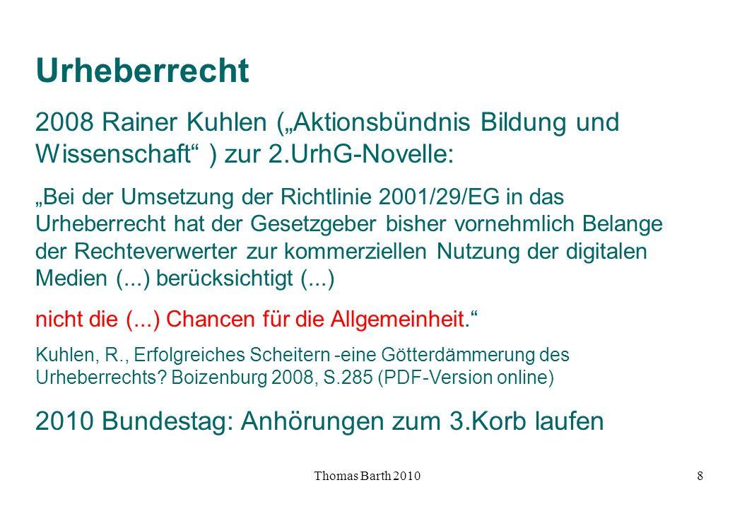 Thomas Barth 20109 Urheberrecht 2010 Bundestag: Anhörungen zum 3.Korb laufen Rainer Kuhlen vom Aktionsbündnis Bildung und Wissenschaft fordert u.a.: Registrierungs- und Genehmigungspflicht für DRM- Mechanismen der Medienindustrie mehr Rechte und mehr Geld für Bildung und Wissenschaft