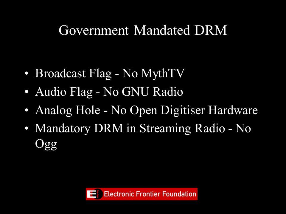 Government Mandated DRM Broadcast Flag - No MythTV Audio Flag - No GNU Radio Analog Hole - No Open Digitiser Hardware Mandatory DRM in Streaming Radio