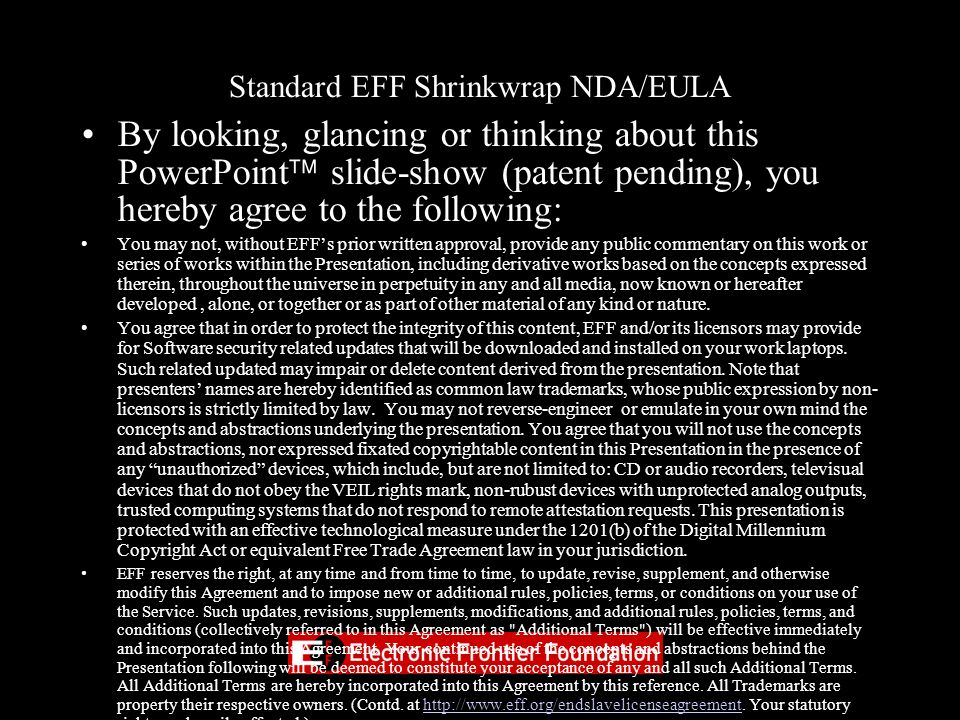 Standard EFF Shrinkwrap NDA/EULA By looking, glancing or thinking about this PowerPoint slide-show (patent pending), you hereby agree to the following