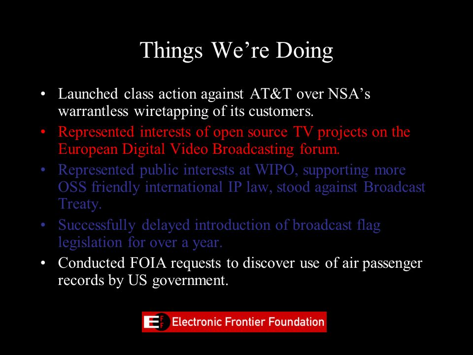 Things Were Doing Launched class action against AT&T over NSAs warrantless wiretapping of its customers. Represented interests of open source TV proje